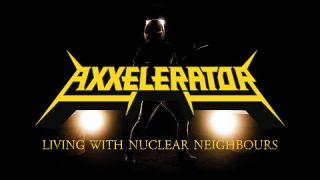 Axxelerator - Living With Nuclear Neighbours (Official Video)